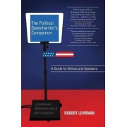 The Political Speechwriters Companion by Robert A. Lehrman