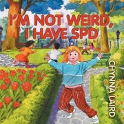 I'm Not Weird, I Have Sensory Processing Disorder (SPD) by Chynna T. Laird