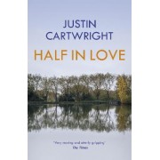 Half in Love by Justin Cartwright