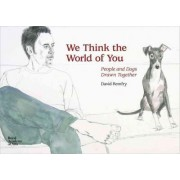 We Think the World of You: People and Dogs Drawn Together by David Remfry