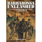 Barbarossa Unleased: The German Blitzkrieg Through Central Russia to the Gates of Moscow, June-December 1941
