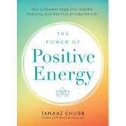 The Power of Positive Energy: How to Release Negativity, Radiate Positivity, and Manifest an Inspired Life