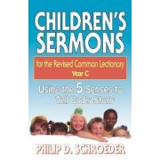 Children's Sermons for the Revised Common Lectionary: Year C by Philip D. Schroeder