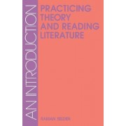 Practicing Theory and Reading Literature by Raman Selden