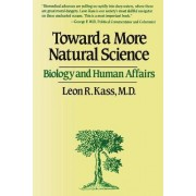 Toward a More Natural Science by Leon R. Kass