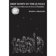 Deep Down in the Jungle by Roger D. Abrahams