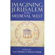 Imagining Jerusalem in the Medieval West by Lucy Donkin
