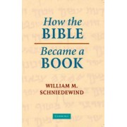 How the Bible Became a Book by William M. Schniedewind