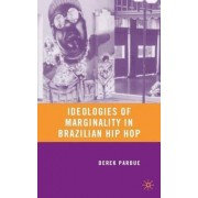 Ideologies of Marginality in Brazilian Hip Hop by Derek Pardue