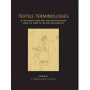 Textile Terminologies in the Ancient Near East and Mediterranean from the Third to the First Millennia BC by Cecile Michel