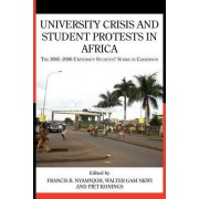 University Crisis and Student Protests in Africa. the 2005 -2006 University Students' Strike in Cameroon by Francis B Nyamnjoh