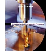 Introduction to Manufacturing Processes by John A. Schey