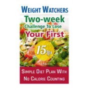 Weight Watchers: Two-Week Challenge to Lose Your First 15 Lbs! Simple Diet Plan with No Calorie Counting!: (Weight Watchers, Weight Los