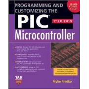 Programming and Customizing the PIC Microcontroller by Myke Predko