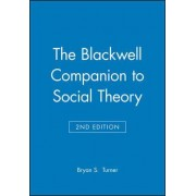 The Blackwell Companion to Social Theory by Professor Bryan S. Turner