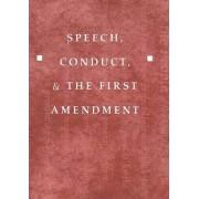 Speech, Conduct, and the First Amendment by Howard Schweber