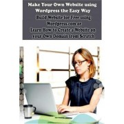Make Your Own Website Using Wordpress the Easy Way by Sanjana Koul
