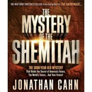 The Mystery of the Shemitah the 3,000-Year-Old Mystery That Holds the Secret of America's Future, the World's Future, and Your Future! by Jonathan Cahn