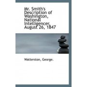 Mr. Smith's Description of Washington, National Intelligencer, August 26, 1847 by Watterston George