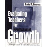 Evaluating Teachers for Professional Growth by Daniel R. Beerens