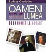 Oameni Care Au Schimbat Lumea De La Homer La Mozart - Rodney Castleden