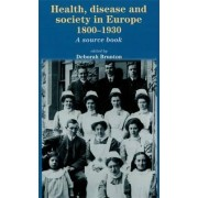 Health, Disease and Society in Europe, 1800-1930 by Deborah Brunton