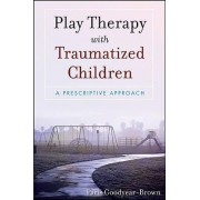 Play Therapy with Traumatized Children by Paris Goodyear-Brown