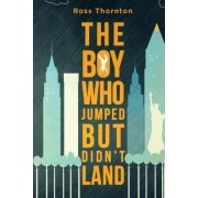The Boy Who Jumped But Didn't Land by Ross Thornton
