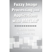 Fuzzy Image Processing and Applications with MATLAB by Tamalika Chaira