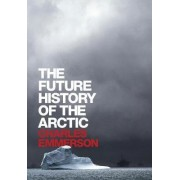 The Future History of the Arctic by Charles Emmerson