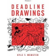 Deadline Drawings: Volume 1 by Kyle T. Webster