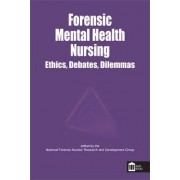 Forensic Mental Health Nursing: Ethical and Legal Issues by National Forensic Nurses' Research and Development Group
