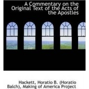 A Commentary on the Original Text of the Acts of the Apostles by Hackett Horatio B (Horatio Balch)