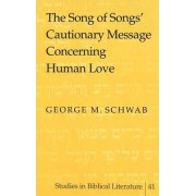 The Song of Songs' Cautionary Message Concerning Human Love by George M. Schwab