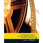 The Complete Guide to Film and Digital Production by Lorene Wales