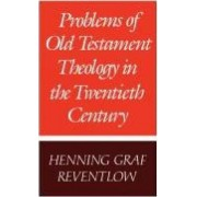 Problems of Old Testament Theology in the Twentieth Century by Graf Henning Reventlow