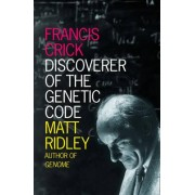 Francis Crick: Francis Crick: Discoverer of the Genetic Code by Matt Ridley