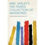 Mrs. Jarley's Far-Famed Collection of Waxworks by George Bradford Bartlett