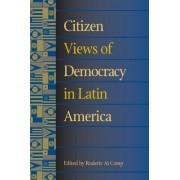 Citizen Views of Democracy in Latin America by Roderic A. Camp