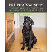Pet Photography: The Secrets to Creating Authentic Pet Portraits, Hardcover