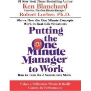 Putting the One Minute Manager to Work by Ken Blanchard