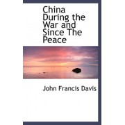 China During the War and Since the Peace by John Francis Davis