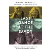 Last Dance at the Savoy: Life, Love and Caring for Someone with Progressive Supranuclear Palsy