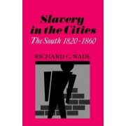 Slavery in the Cities by Richard C. Wade