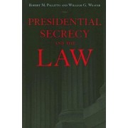 Presidential Secrecy and the Law by Robert M. Pallitto