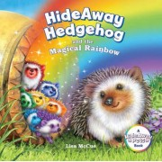 HideAway Hedgehog and the Magical Rainbow by Lisa McCue