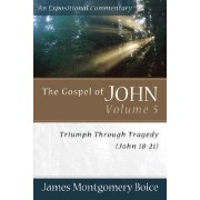 The Gospel of John: Triumph Through Tragedy (John 18-21) v. 5 by James Montgomery Boice