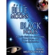 From Blue Moons to Black Holes by Melanie Melton Knocke