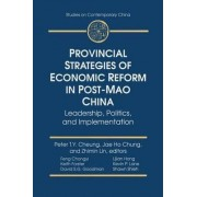 Provincial Strategies of Economic Reform in Post-Mao China by Peter T. Y. Cheung