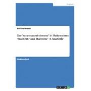 """Das """"Supernatural Element"""" in Shakespeares """"Macbeth"""" Und Marowitz' """"A Macbeth"""""""
